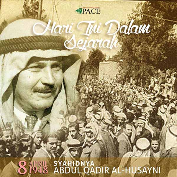 Hari Ini Dalam Sejarah   8 April 1948   Pemergian Abd Qadir al-Husayni, Komander Jaysh al-Jihad al-Muqaddas
