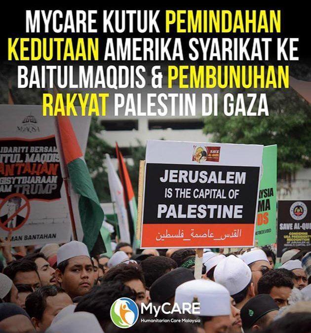 MyCARE Kutuk Pemindahan Kedutaan Amerika Syarikat ke Baitulmaqdis & Pembunuhan Rakyat Palestin di Gaza